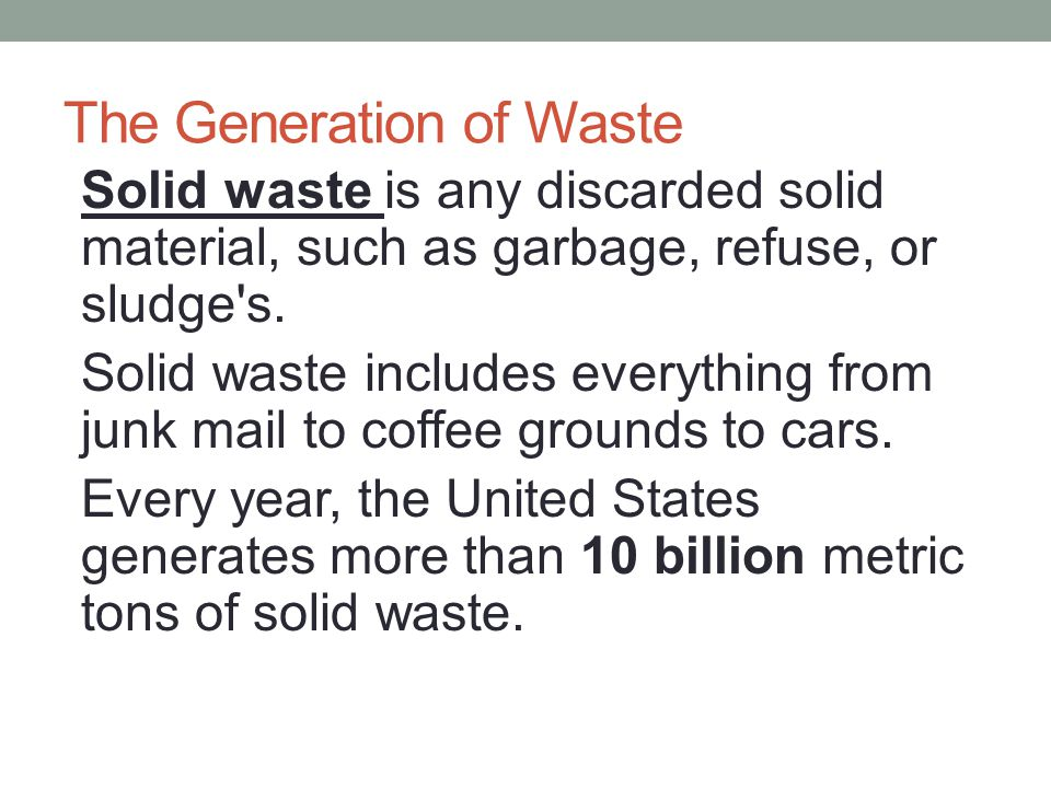 The Generation of Waste Many products we buy today are used once and then thrown away.