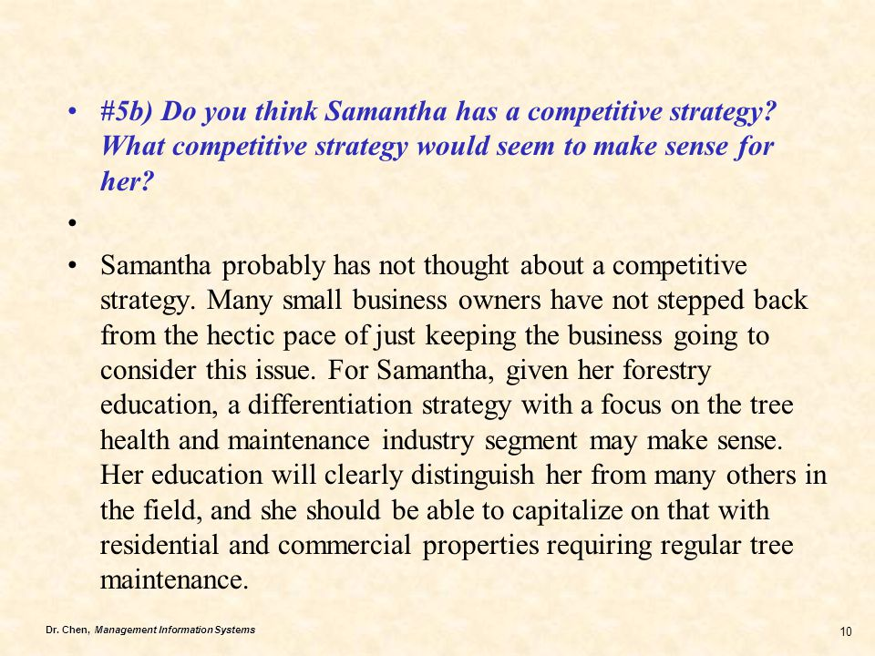 Dr. Chen, Management Information Systems 10 #5b) Do you think Samantha has a competitive strategy? What competitive strategy would seem to make sense