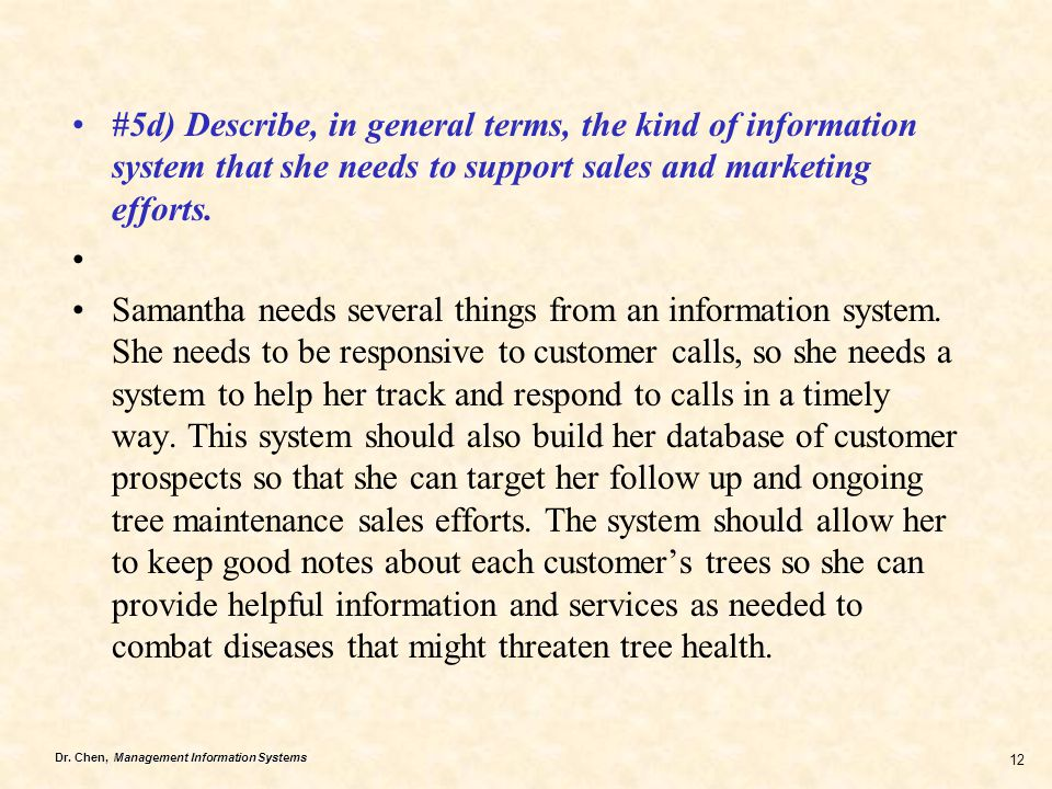 Dr. Chen, Management Information Systems 12 #5d) Describe, in general terms, the kind of information system that she needs to support sales and market