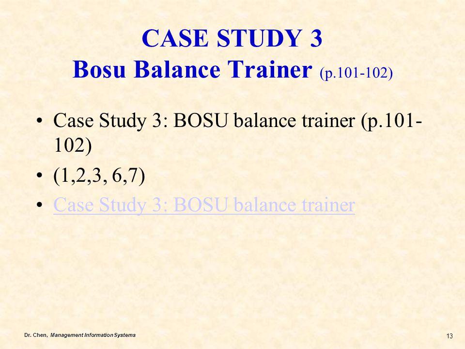 Dr. Chen, Management Information Systems 13 CASE STUDY 3 Bosu Balance Trainer (p.101-102) Case Study 3: BOSU balance trainer (p.101- 102) (1,2,3, 6,7)