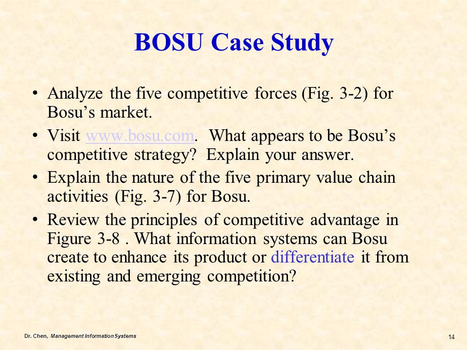 Dr. Chen, Management Information Systems 14 BOSU Case Study Analyze the five competitive forces (Fig. 3-2) for Bosu's market. Visit www.bosu.com. What