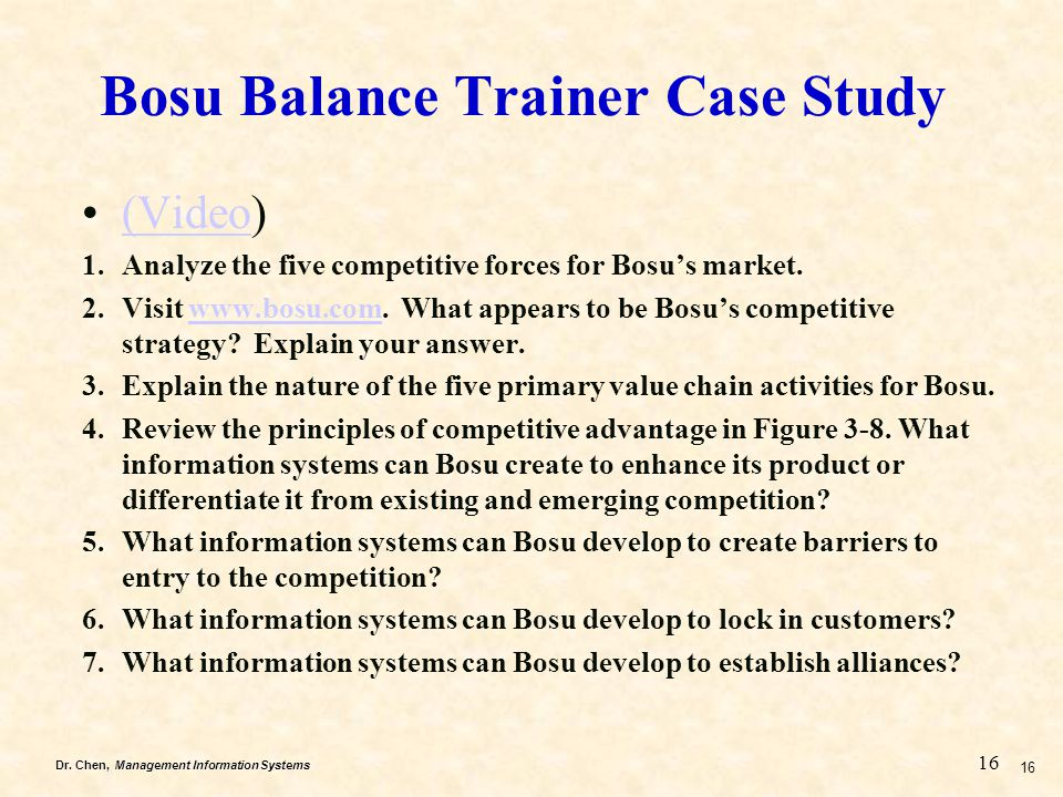 Dr. Chen, Management Information Systems 16 (Video)(Video 1.Analyze the five competitive forces for Bosu's market. 2.Visit www.bosu.com. What appears