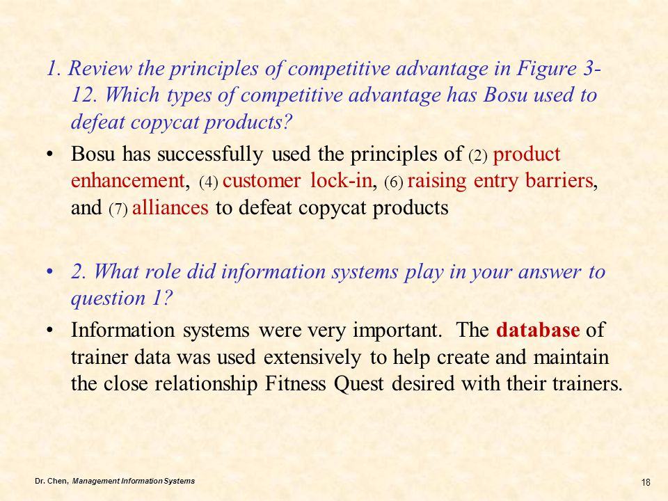 Dr. Chen, Management Information Systems 18 1. Review the principles of competitive advantage in Figure 3- 12. Which types of competitive advantage ha