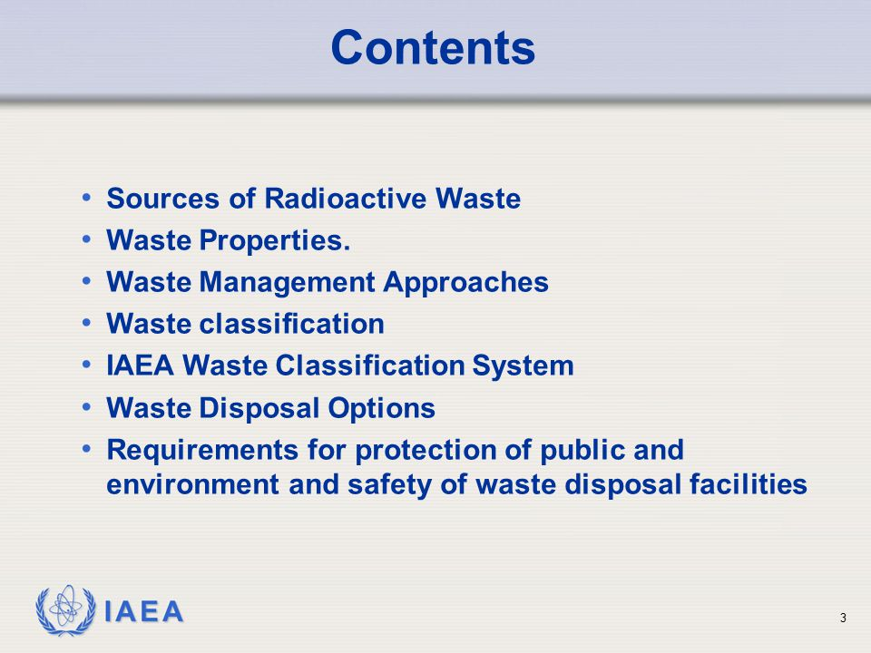 IAEA Sources of Radioactive Waste Waste Properties. Waste Management Approaches Waste classification IAEA Waste Classification System Waste Disposal O