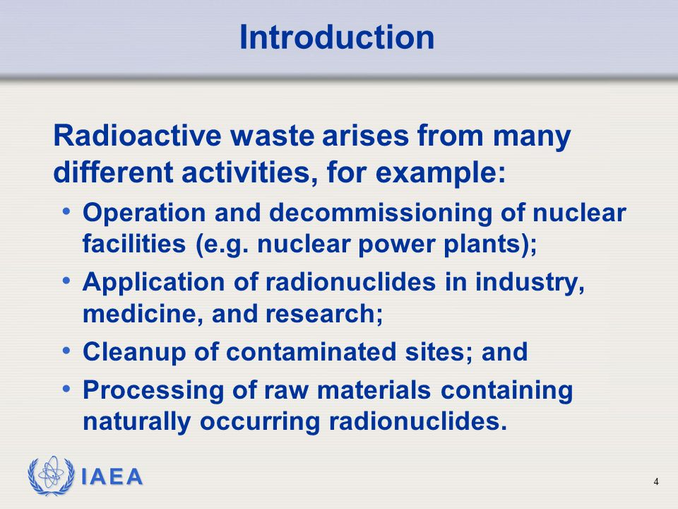 IAEA Nuclear fuel cycle - Power generation Operational waste  Ion exchange resins, evaporation and filtering residues  Metal scrap, thermal insulation material, protective clothing  Very low to medium level concentrations of RN Spent nuclear fuel  Large inventory, large number of radionuclides Decommissioning waste  Large amounts  Very low to high concentrations - mainly activation products Sources of Radioactive Waste (1) 5