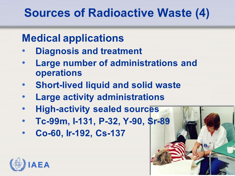 IAEA Sources of Radioactive Waste (5) Research and development Wide variety of uses Wide variety of techniques Other: historical sources - radium processing defense programs – legacy wastes 9