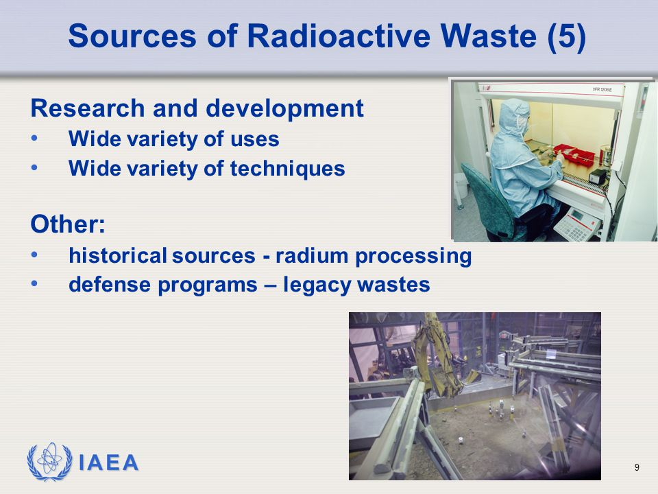 IAEA Sources of Radioactive Waste (5) Research and development Wide variety of uses Wide variety of techniques Other: historical sources - radium proc