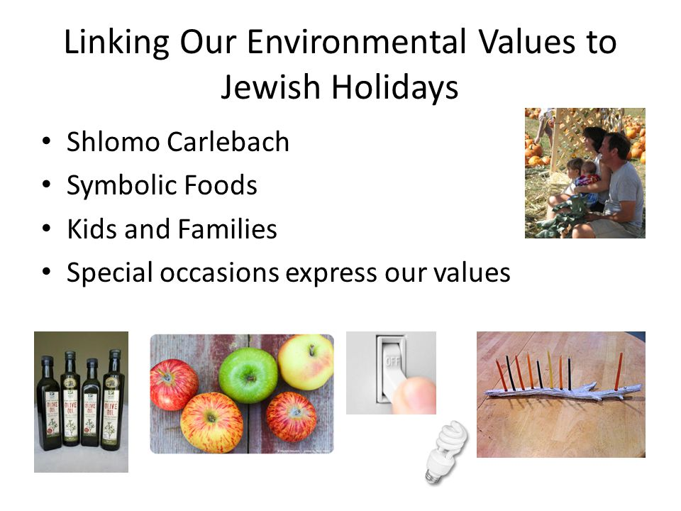 Linking Our Environmental Values to Jewish Holidays Shlomo Carlebach Symbolic Foods Kids and Families Special occasions express our values