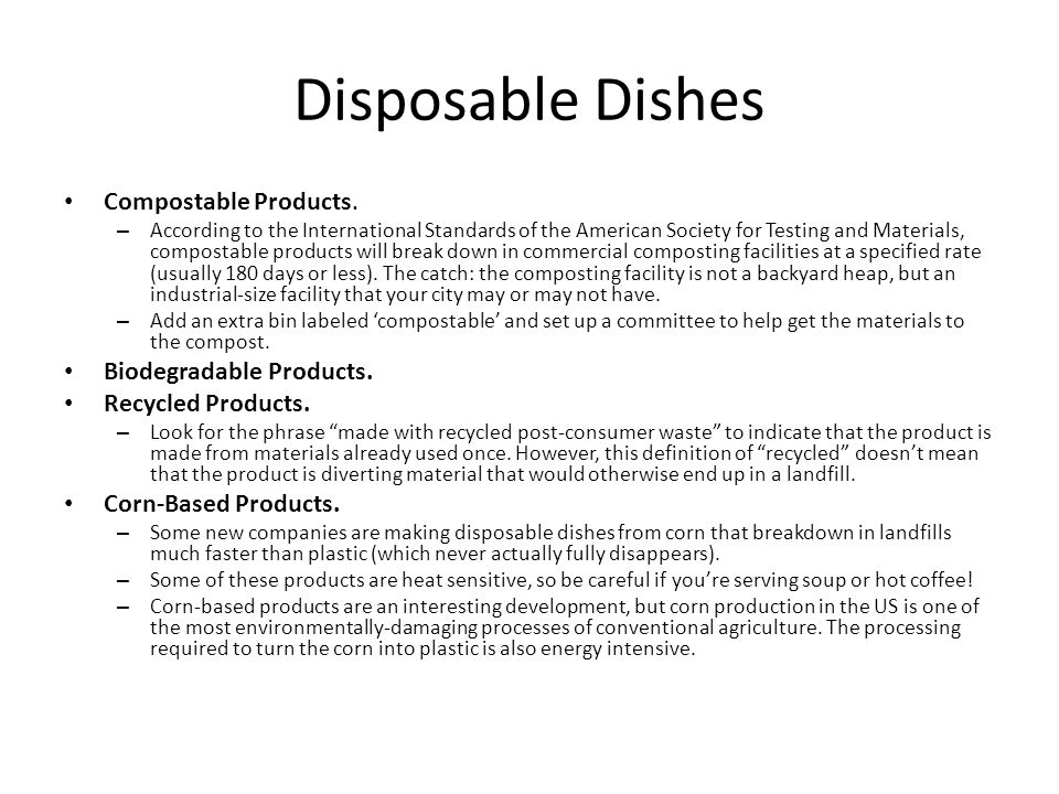 Disposable Dishes Compostable Products. – According to the International Standards of the American Society for Testing and Materials, compostable prod