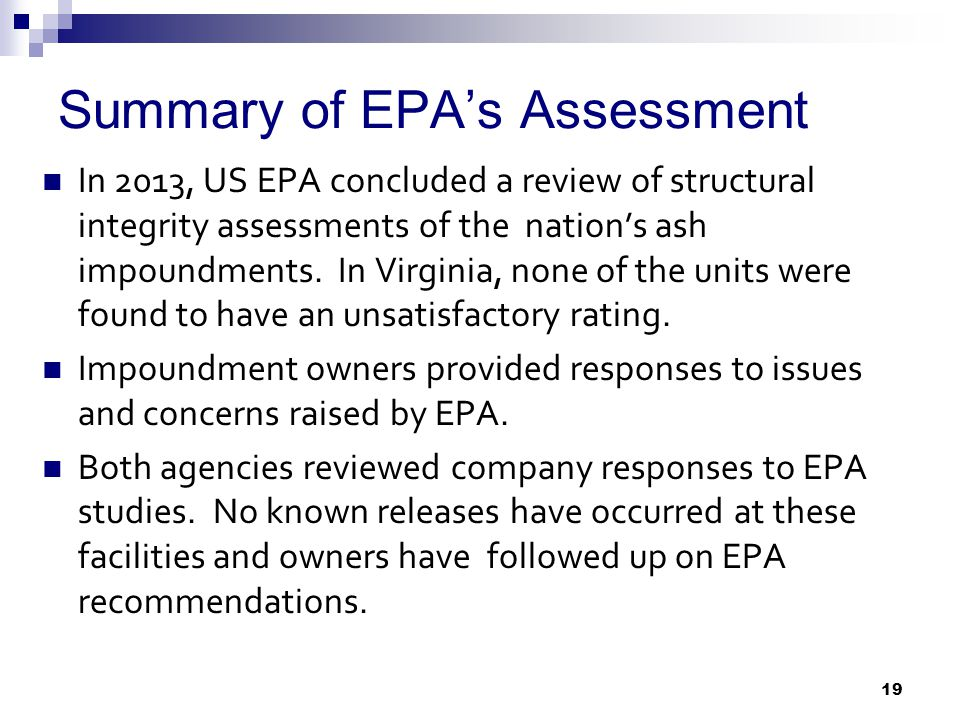 Summary of EPA's Assessment In 2013, US EPA concluded a review of structural integrity assessments of the nation's ash impoundments.