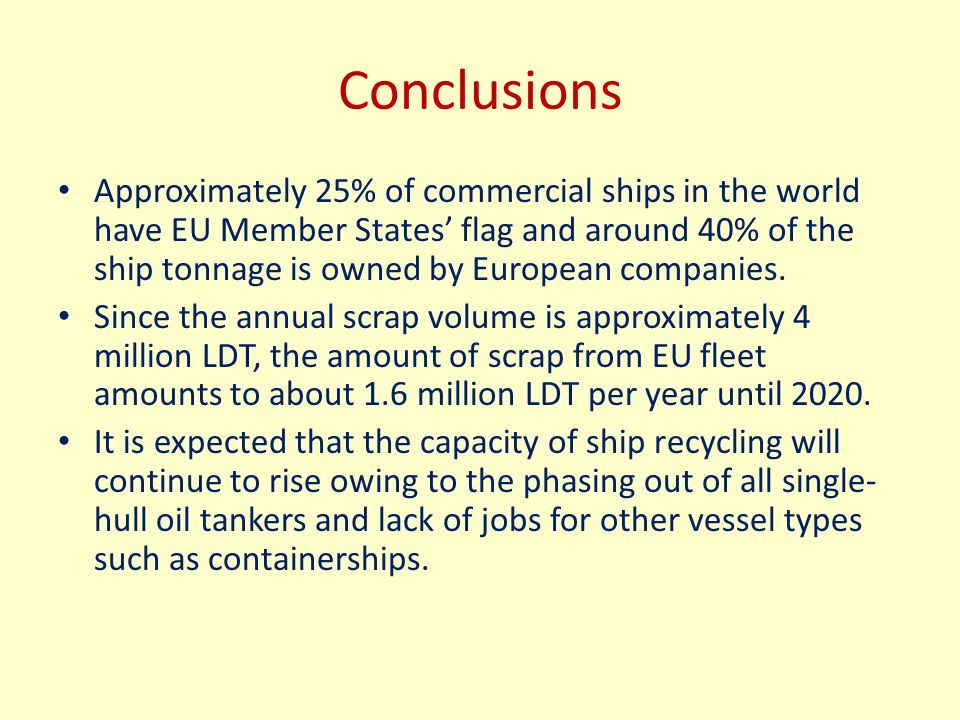 Conclusions Approximately 25% of commercial ships in the world have EU Member States' flag and around 40% of the ship tonnage is owned by European com