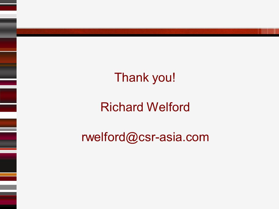 Thank you! Richard Welford rwelford@csr-asia.com