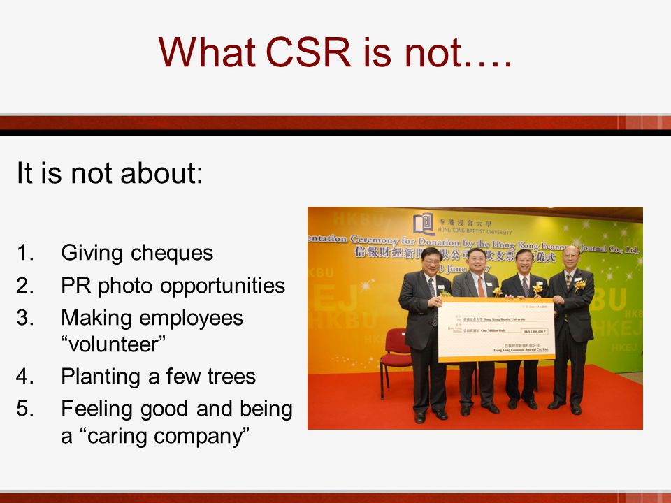 CSR is about… sustainable development 1.The environment and climate 2.Supply chains 3.Human rights, labour rights 4.Communities and impacts 5.Investment policies 6.Sustainable consumption 7.Corporate governance 8.Fair operating practices 9.Brand, reputation, trust 10.Management systems