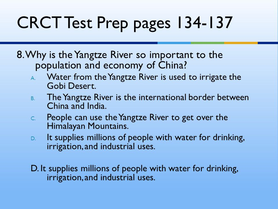 CRCT Test Prep pages 134-137 8. Why is the Yangtze River so important to the population and economy of China? A. Water from the Yangtze River is used