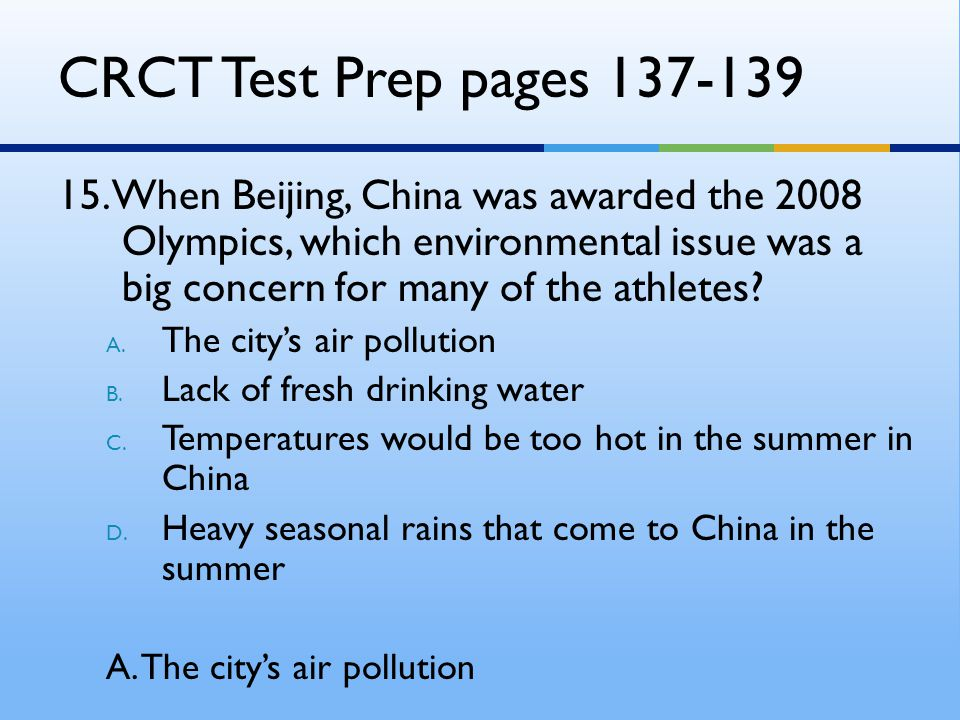 CRCT Test Prep pages 137-139 15. When Beijing, China was awarded the 2008 Olympics, which environmental issue was a big concern for many of the athlet