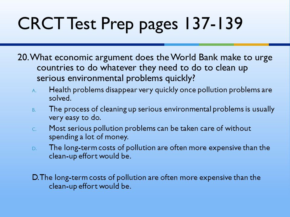 CRCT Test Prep pages 137-139 20. What economic argument does the World Bank make to urge countries to do whatever they need to do to clean up serious
