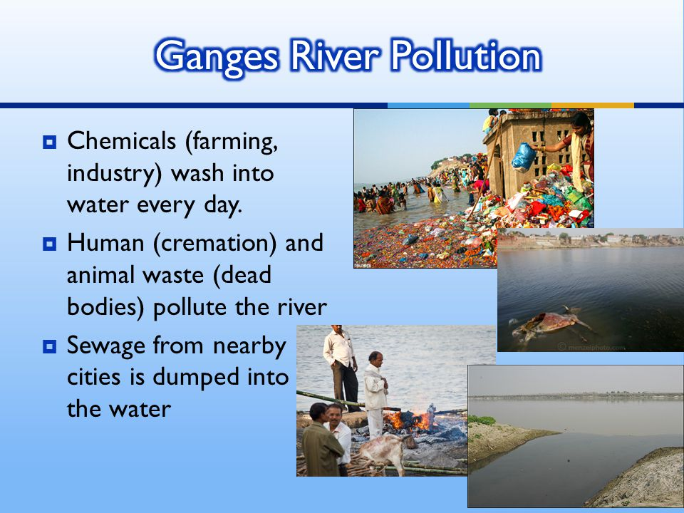  Discuss with a partner  How does the pollution of the Ganges effect the 400 million people that live nearby?