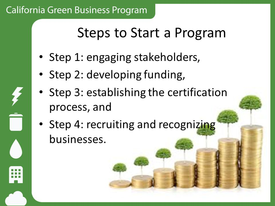 Steps to Start a Program Step 1: engaging stakeholders, Step 2: developing funding, Step 3: establishing the certification process, and Step 4: recrui