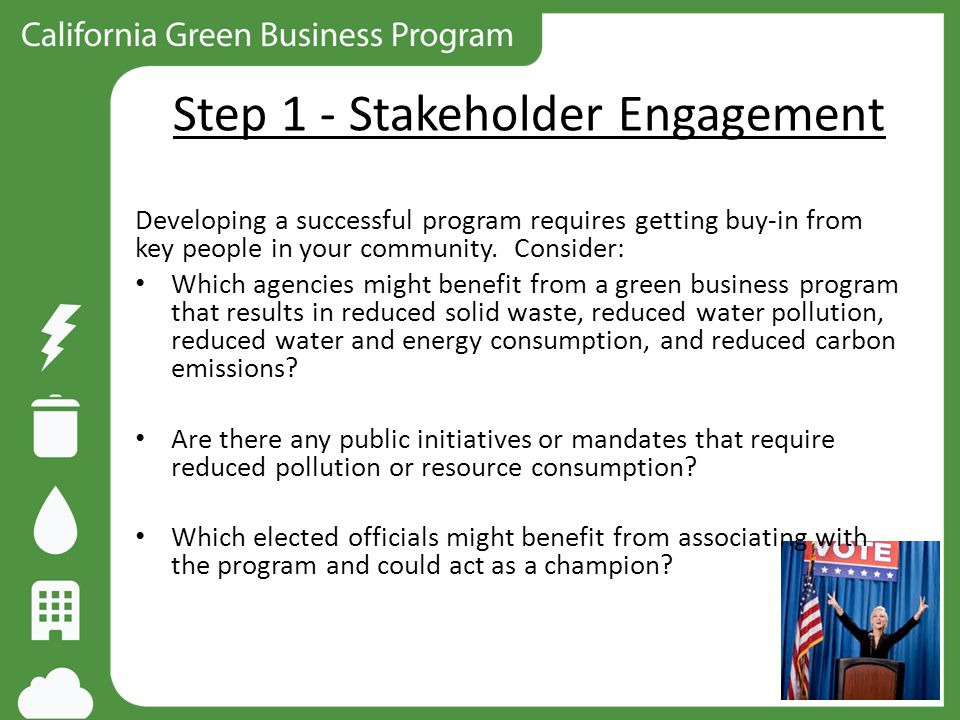 Step 1 - Stakeholder Engagement Developing a successful program requires getting buy-in from key people in your community. Consider: Which agencies mi