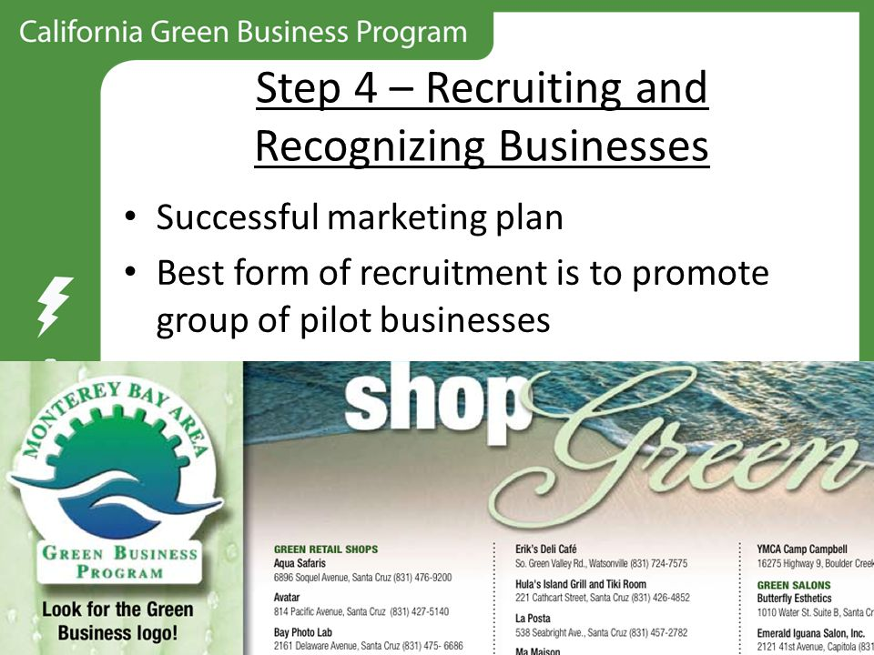 Step 4 – Recruiting and Recognizing Businesses Successful marketing plan Best form of recruitment is to promote group of pilot businesses