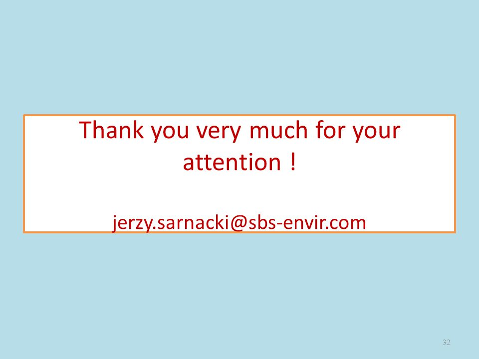 Thank you very much for your attention ! jerzy.sarnacki@sbs-envir.com 32
