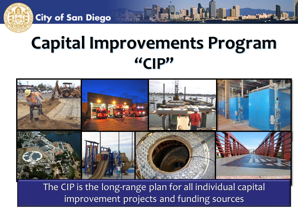 Capital Improvements Program CIP The CIP is the long-range plan for all individual capital improvement projects and funding sources