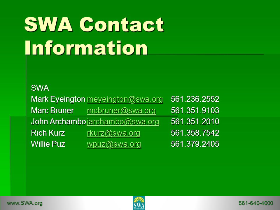 SWA Contact Information SWA Mark Eyeingtonmeyeington@swa.org561.236.2552 meyeington@swa.org Marc Brunermcbruner@swa.org561.351.9103 mcbruner@swa.org John Archambojarchambo@swa.org561.351.2010 jarchambo@swa.org Rich Kurzrkurz@swa.org561.358.7542 rkurz@swa.org Willie Puzwpuz@swa.org 561.379.2405 wpuz@swa.org www.SWA.org 561-640-4000