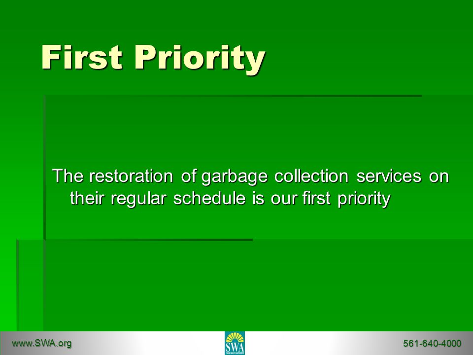 First Priority The restoration of garbage collection services on their regular schedule is our first priority www.SWA.org 561-640-4000