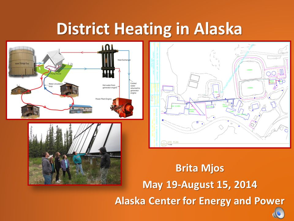 Brita Mjos May 19-August 15, 2014 Alaska Center for Energy and Power District Heating in Alaska