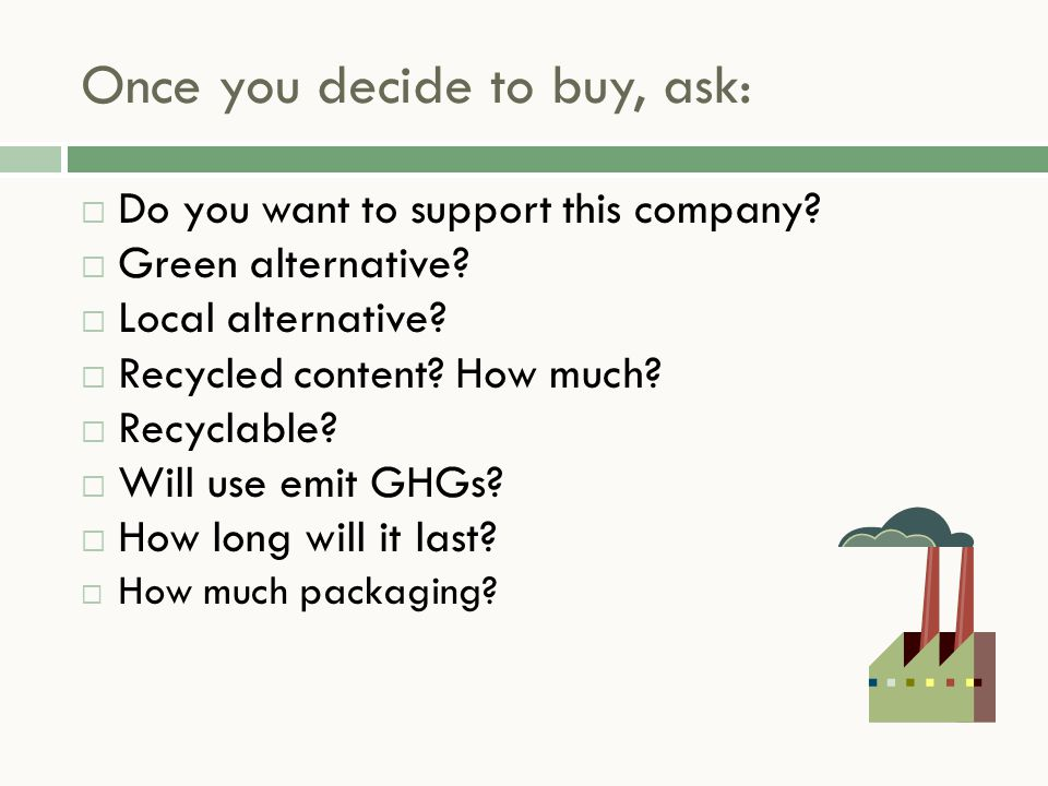 Once you decide to buy, ask:  Do you want to support this company.