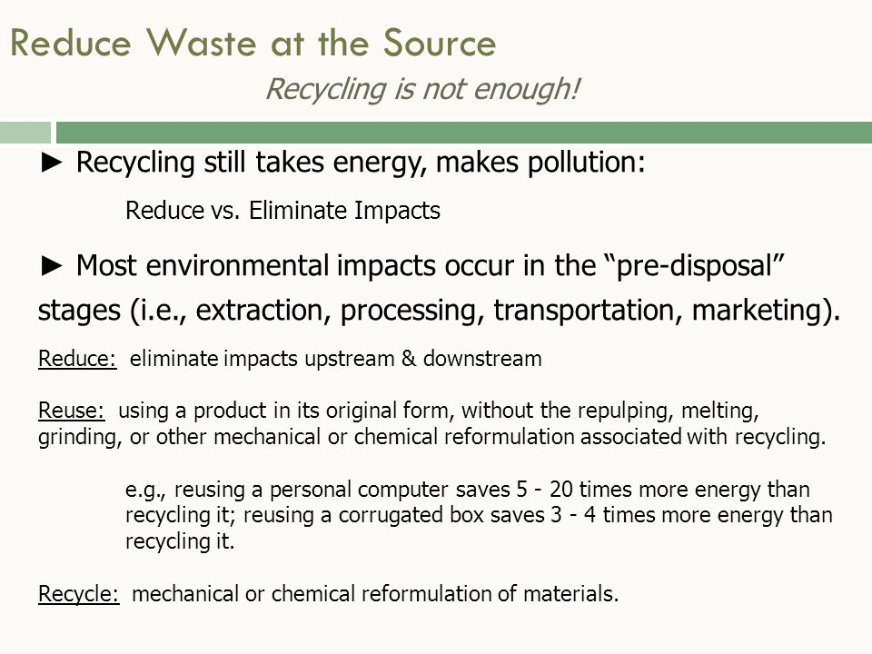 ► Recycling still takes energy, makes pollution: Reduce vs.