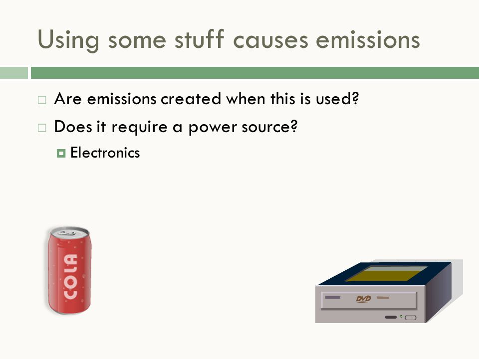 Using some stuff causes emissions  Are emissions created when this is used.