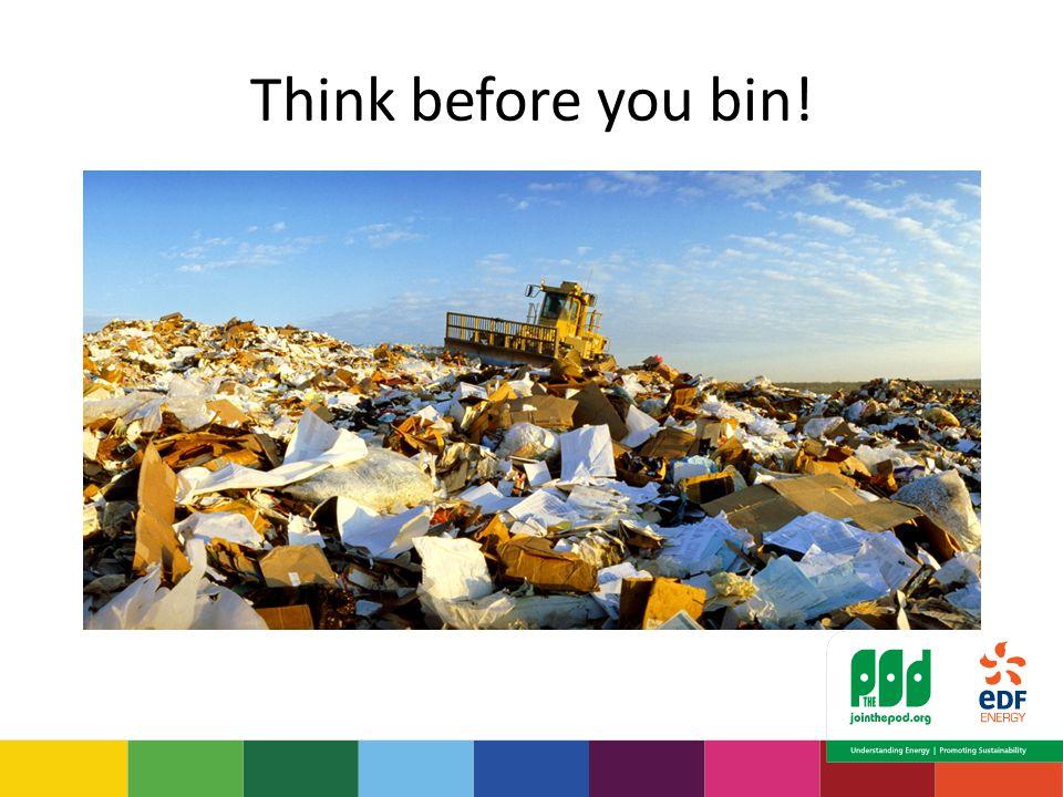 Think before you bin!