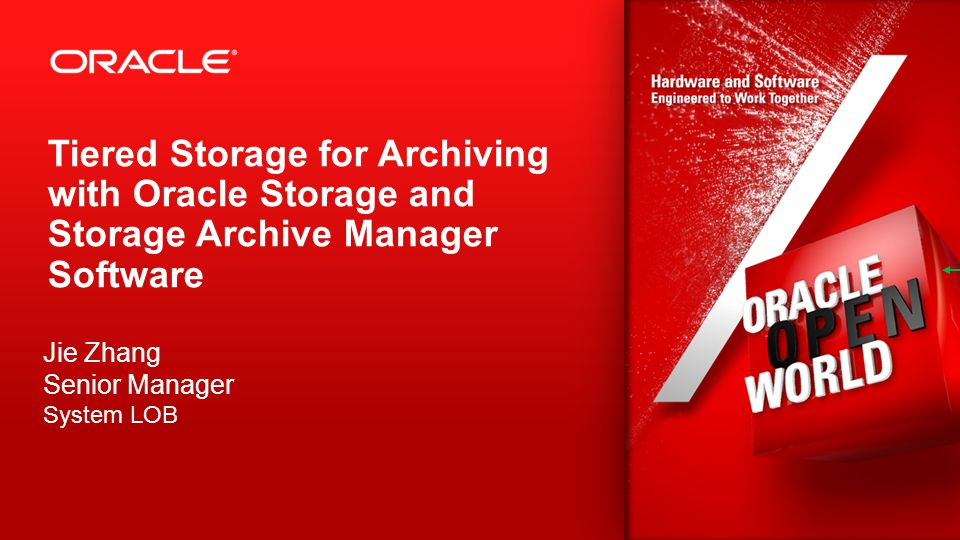 2 Tiered Storage for Archiving with Oracle Storage and Storage Archive Manager Software Jie Zhang Senior Manager System LOB