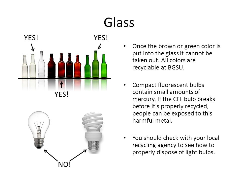 Glass Once the brown or green color is put into the glass it cannot be taken out.