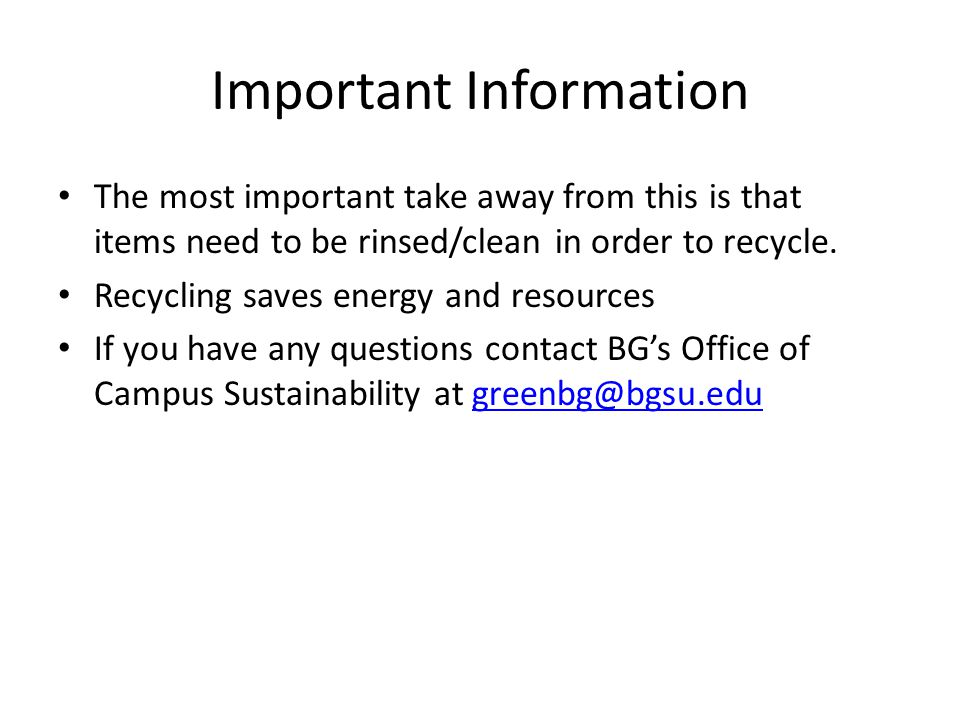 Important Information The most important take away from this is that items need to be rinsed/clean in order to recycle.