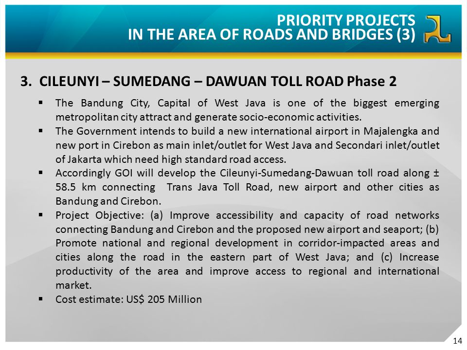 3. CILEUNYI – SUMEDANG – DAWUAN TOLL ROAD Phase 2  The Bandung City, Capital of West Java is one of the biggest emerging metropolitan city attract an