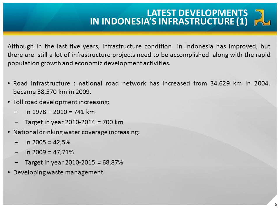 Although in the last five years, infrastructure condition in Indonesia has improved, but there are still a lot of infrastructure projects need to be a