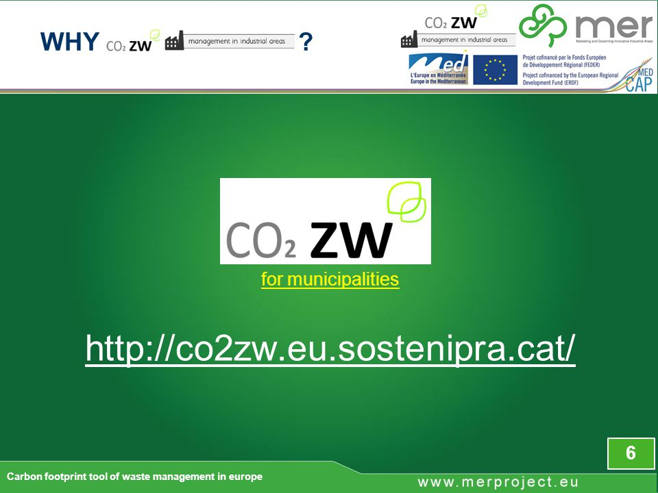 for municipalities   6 Carbon footprint tool of waste management in europe WHY