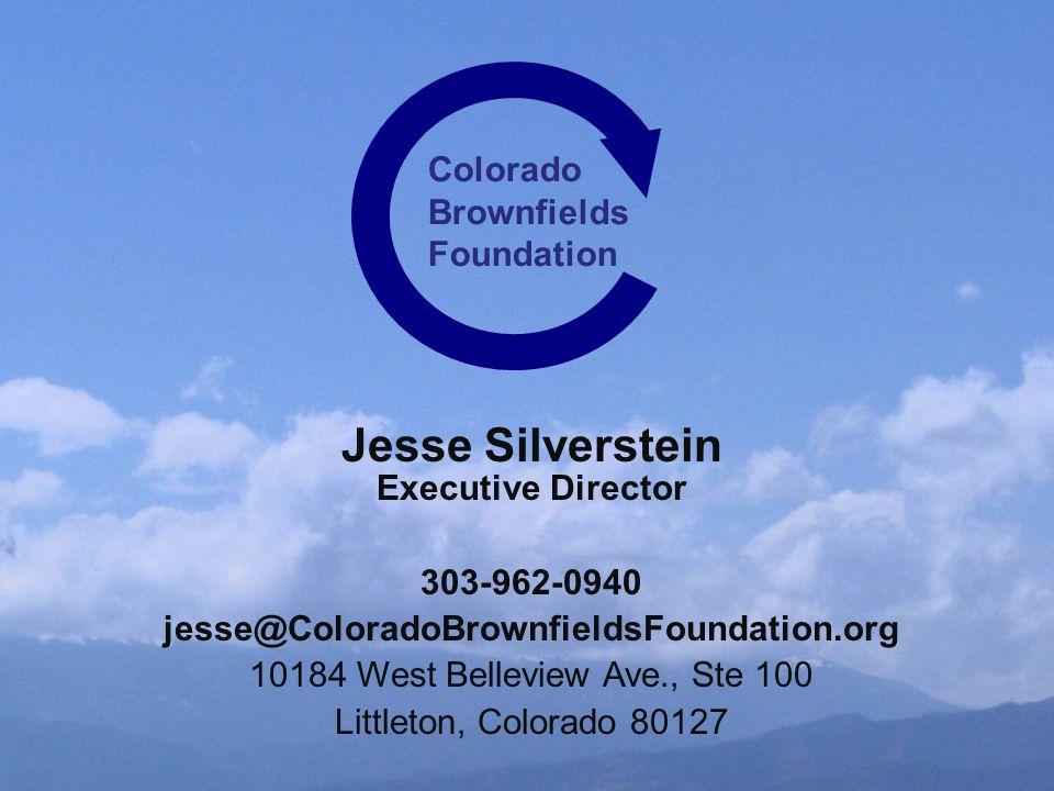 Jesse Silverstein Executive Director 303-962-0940 jesse@ColoradoBrownfieldsFoundation.org 10184 West Belleview Ave., Ste 100 Littleton, Colorado 80127 Colorado Brownfields Foundation