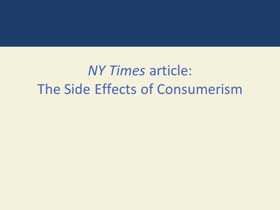 NY Times article: The Side Effects of Consumerism