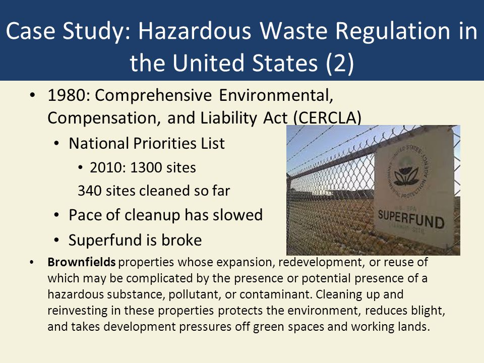 Case Study: Hazardous Waste Regulation in the United States (2) 1980: Comprehensive Environmental, Compensation, and Liability Act (CERCLA) National P