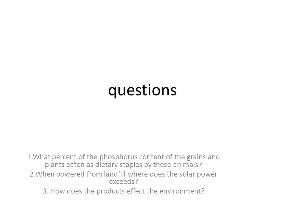 questions 1.What percent of the phosphorus content of the grains and plants eaten as dietary staples by these animals.