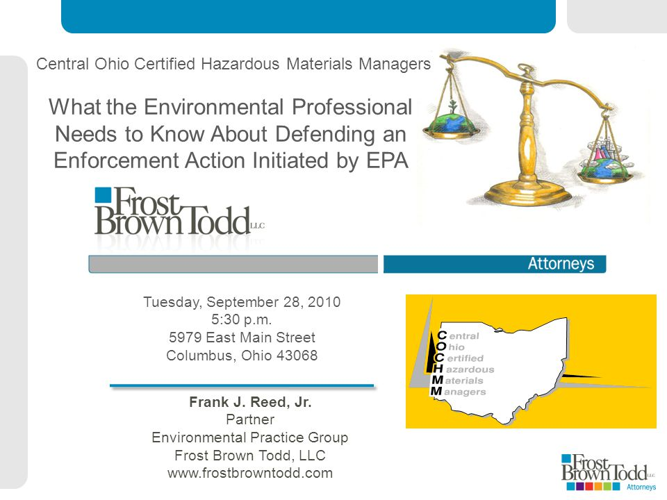Frank J. Reed, Jr. Partner Environmental Practice Group Frost Brown Todd, LLC www.frostbrowntodd.com What the Environmental Professional Needs to Know