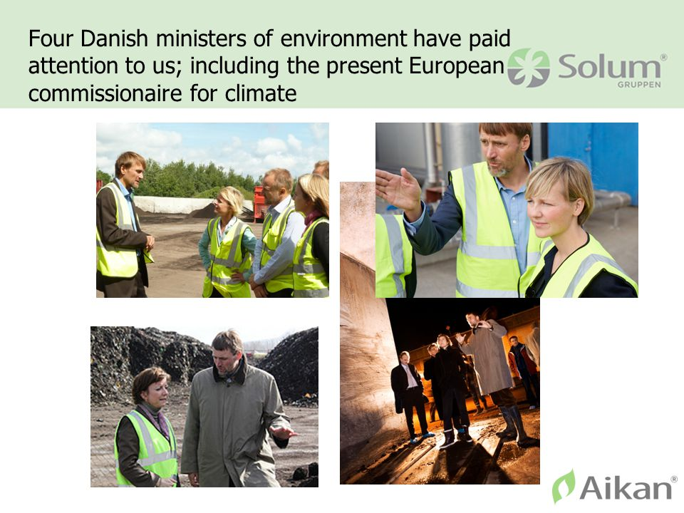 Four Danish ministers of environment have paid attention to us; including the present European commissionaire for climate