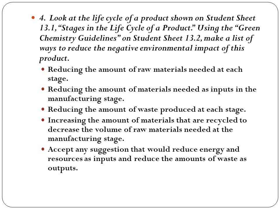 """4. Look at the life cycle of a product shown on Student Sheet 13.1, """"Stages in the Life Cycle of a Product."""" Using the """"Green Chemistry Guidelines"""" on"""