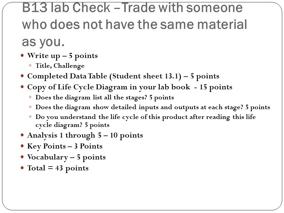 B13 lab Check –Trade with someone who does not have the same material as you. Write up – 5 points Title, Challenge Completed Data Table (Student sheet