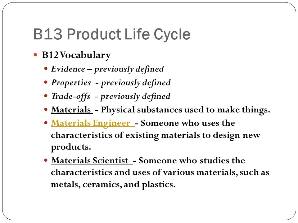 B13 Product Life Cycle B12 Vocabulary Evidence – previously defined Properties - previously defined Trade-offs - previously defined Materials - Physic