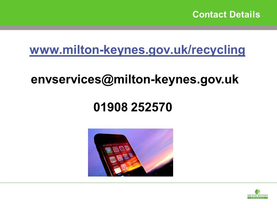 Contact Details www.milton-keynes.gov.uk/recycling 01908 252570 envservices@milton-keynes.gov.uk