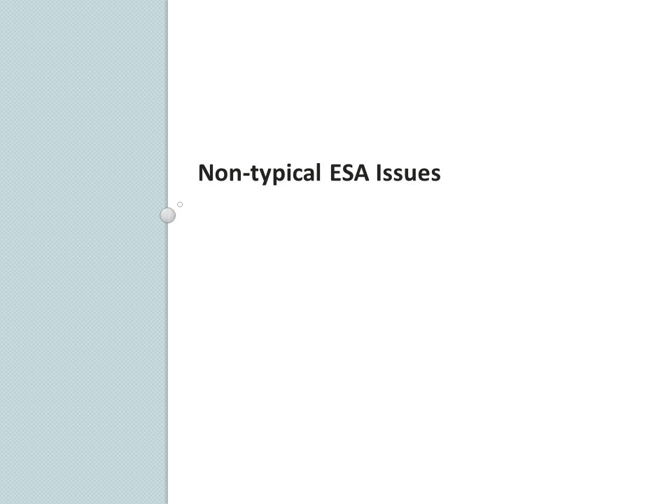 Non-typical ESA Issues